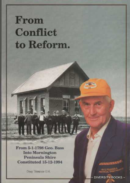 Image for FROM CONFLICT TO REFORM: From 5-1-1798 Geo. Bass, Into Mornington Peninsula Shire Constituted 15-12-1994