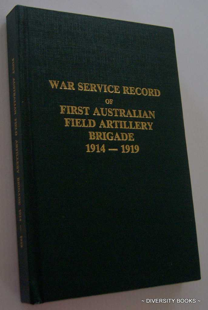 Image for THE WAR SERVICE RECORD OF THE FIRST AUSTRALIAN FIELD ARTILLERY BRIGADE 1914-1919 (Facsimile Edition)