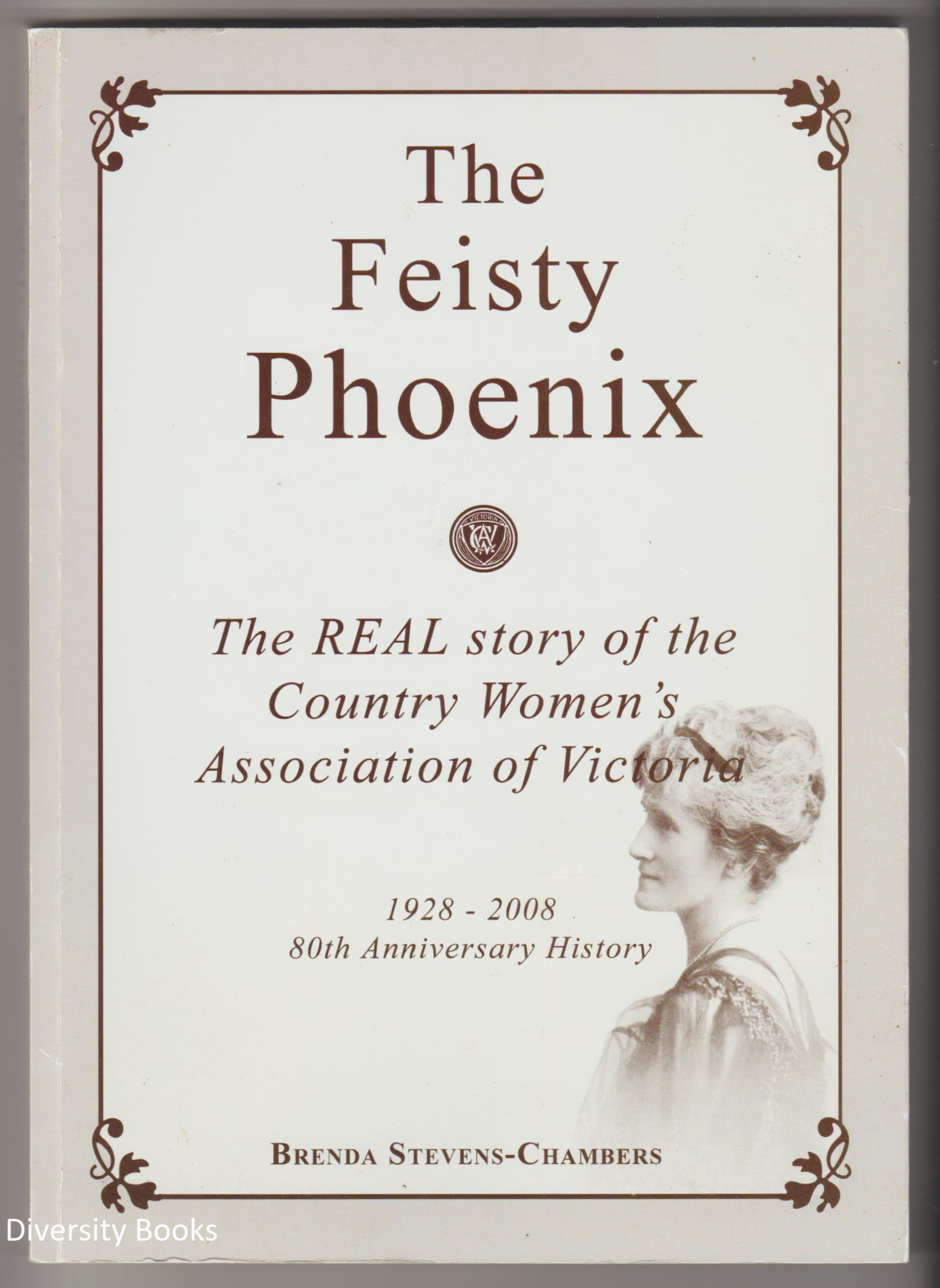 Image for THE FEISTY PHOENIX: The Real Story of the Country Women's Association of Victoria 1928-2008. 80th Anniversary History