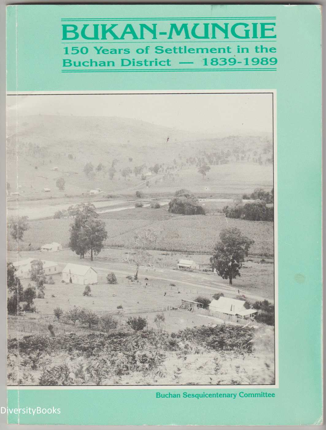 Image for BUKAN-MUNGIE: 150 years of Settlement in the Buchan District - 1839-1989