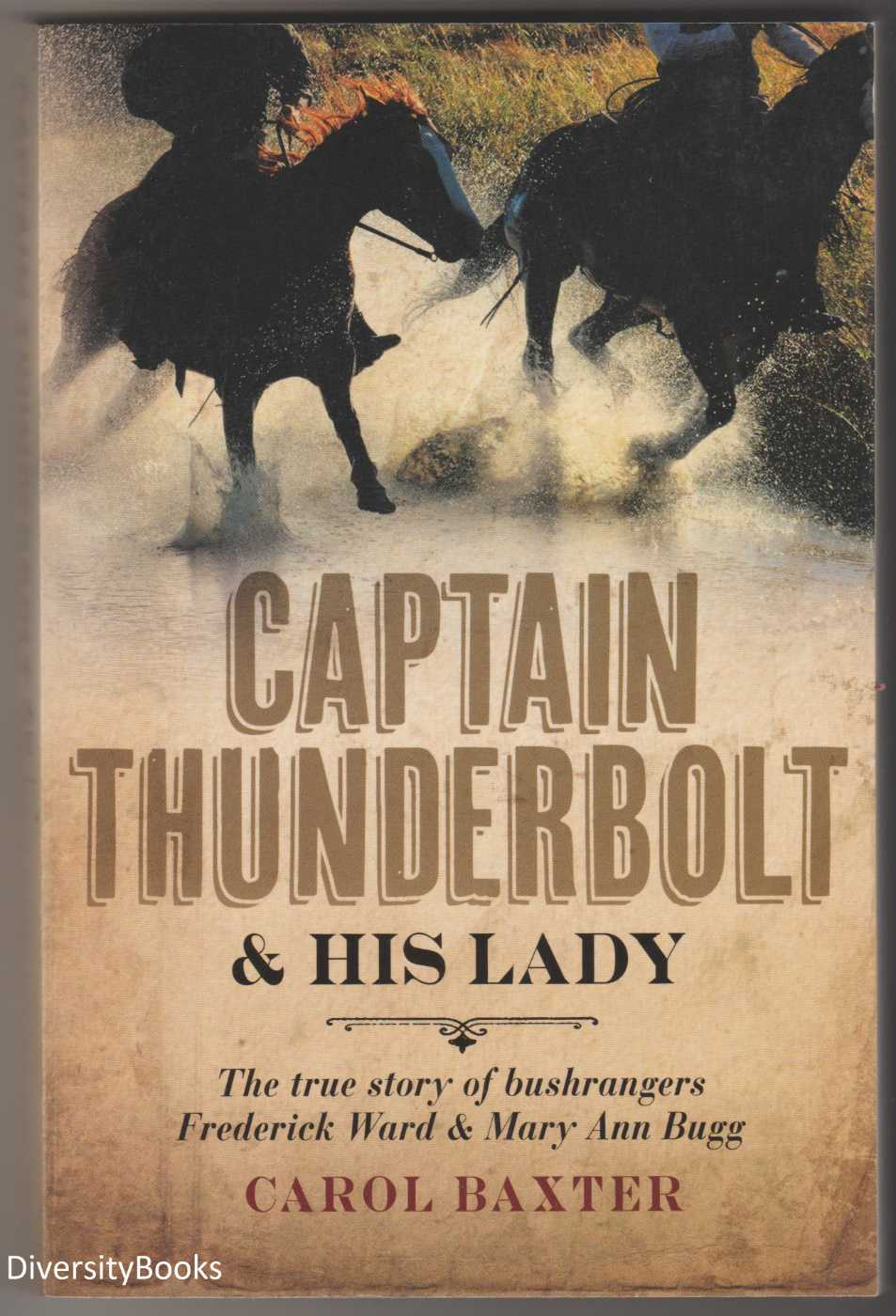 Image for CAPTAIN THUNDERBOLT & His Lady. The True Story of Bushrangers Frederick Ward and Mary Ann Bugg