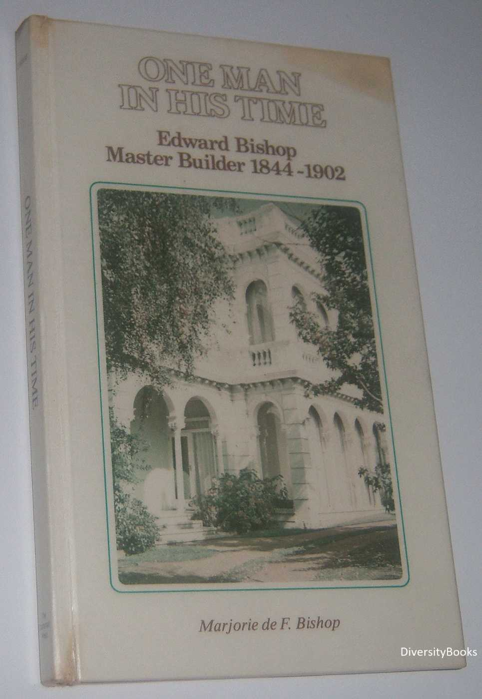 Image for ONE MAN IN HIS TIME : Edward Bishop Master Builder 1844-1902  (Signed Copy)