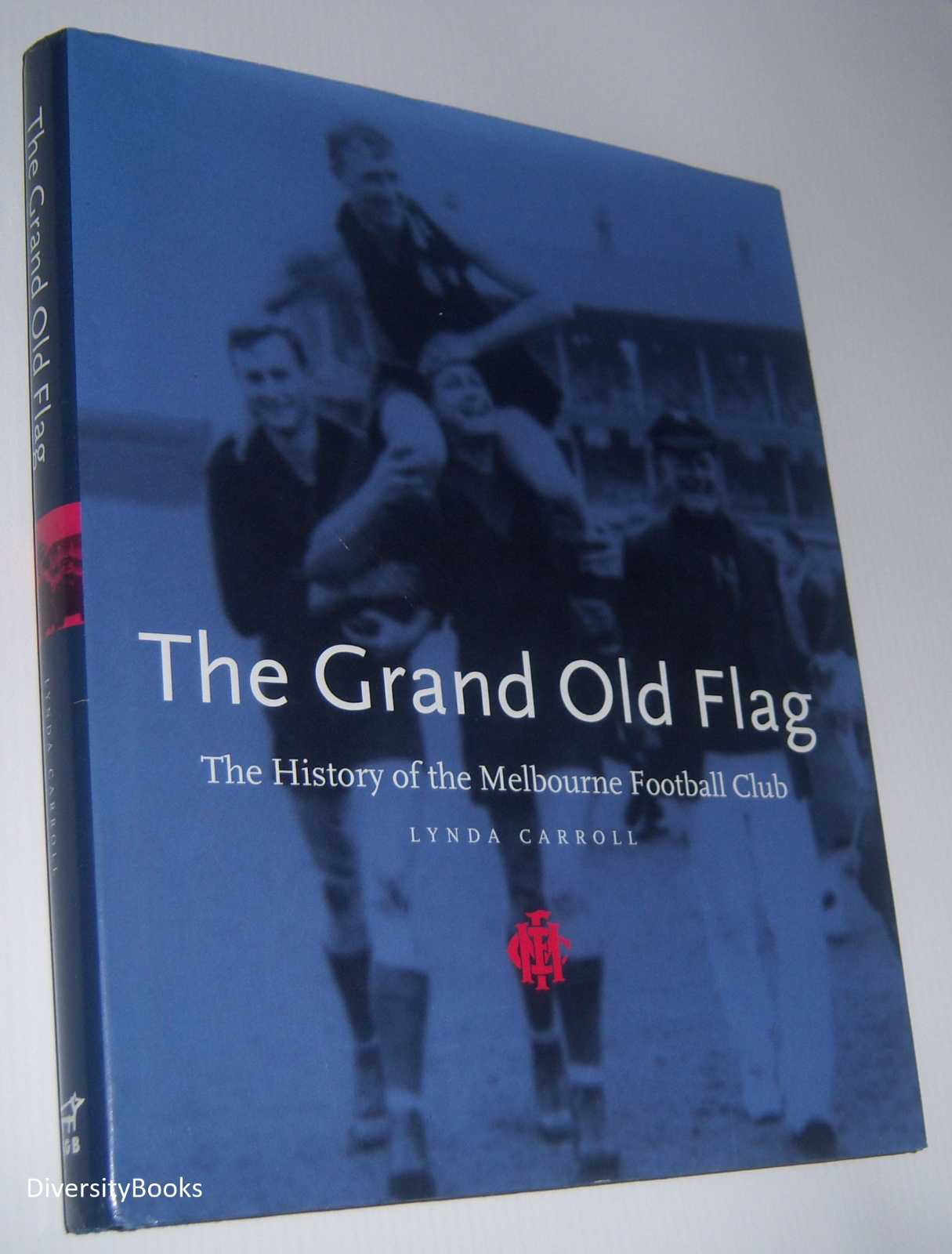 Image for THE GRAND OLD FLAG: The History of the Melbourne Football Club