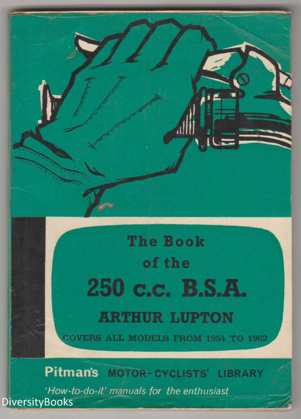 Image for THE BOOK OF THE 250 c.c. B.S.A. A Practical Handbook Covering All Models from 1954 to 1962