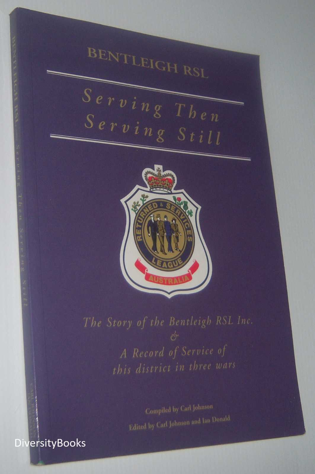 Image for SERVING THEN SERVING STILL: The Story of the Bentleigh RSL Inc. and a Record of Service in This District in Three Wars