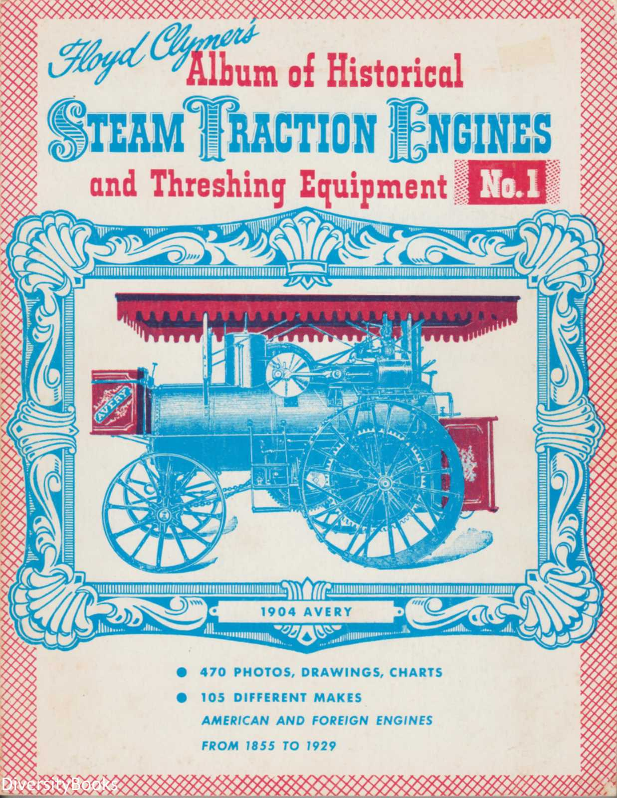 Image for FLOYD CLYMER'S ALBUM OF HISTORICAL STEAM TRACTION ENGINES AND THRESHING EQUIPMENT No. 1