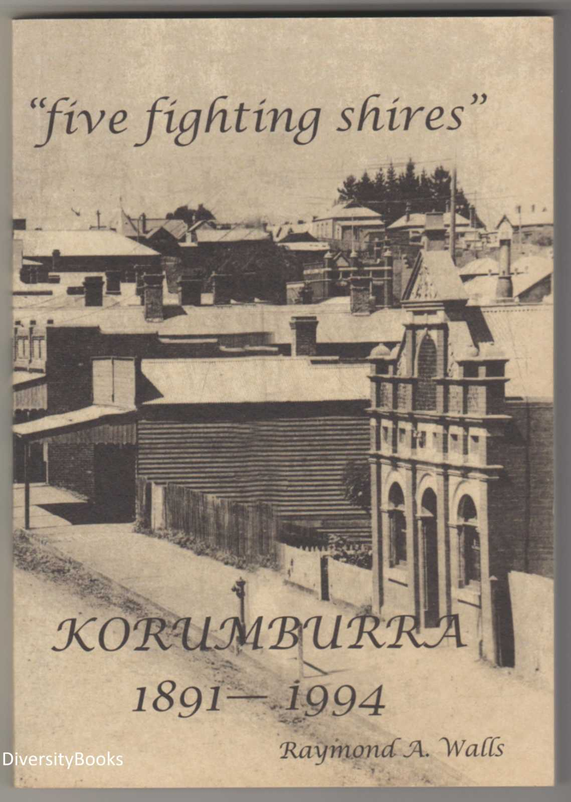 "Image for ""FIVE FIGHTING SHIRES"" Korumburra 1891-1994"