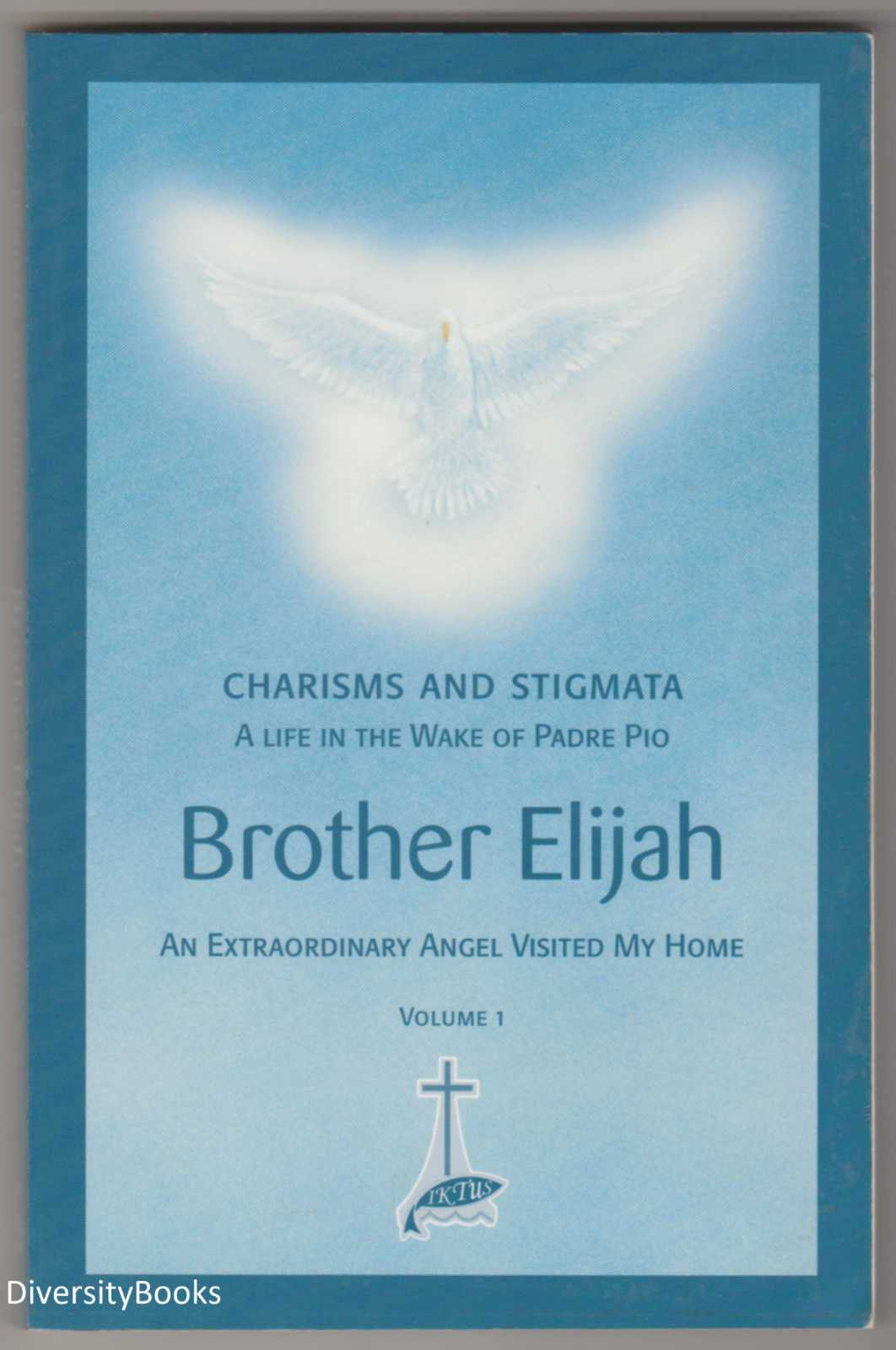 Image for BROTHER ELIJAH: Charisms and Stigmata. A Life in the Wake of Padre Pio: An Extraordinary Angel Visited My Home. Volume 1 (English Edition)