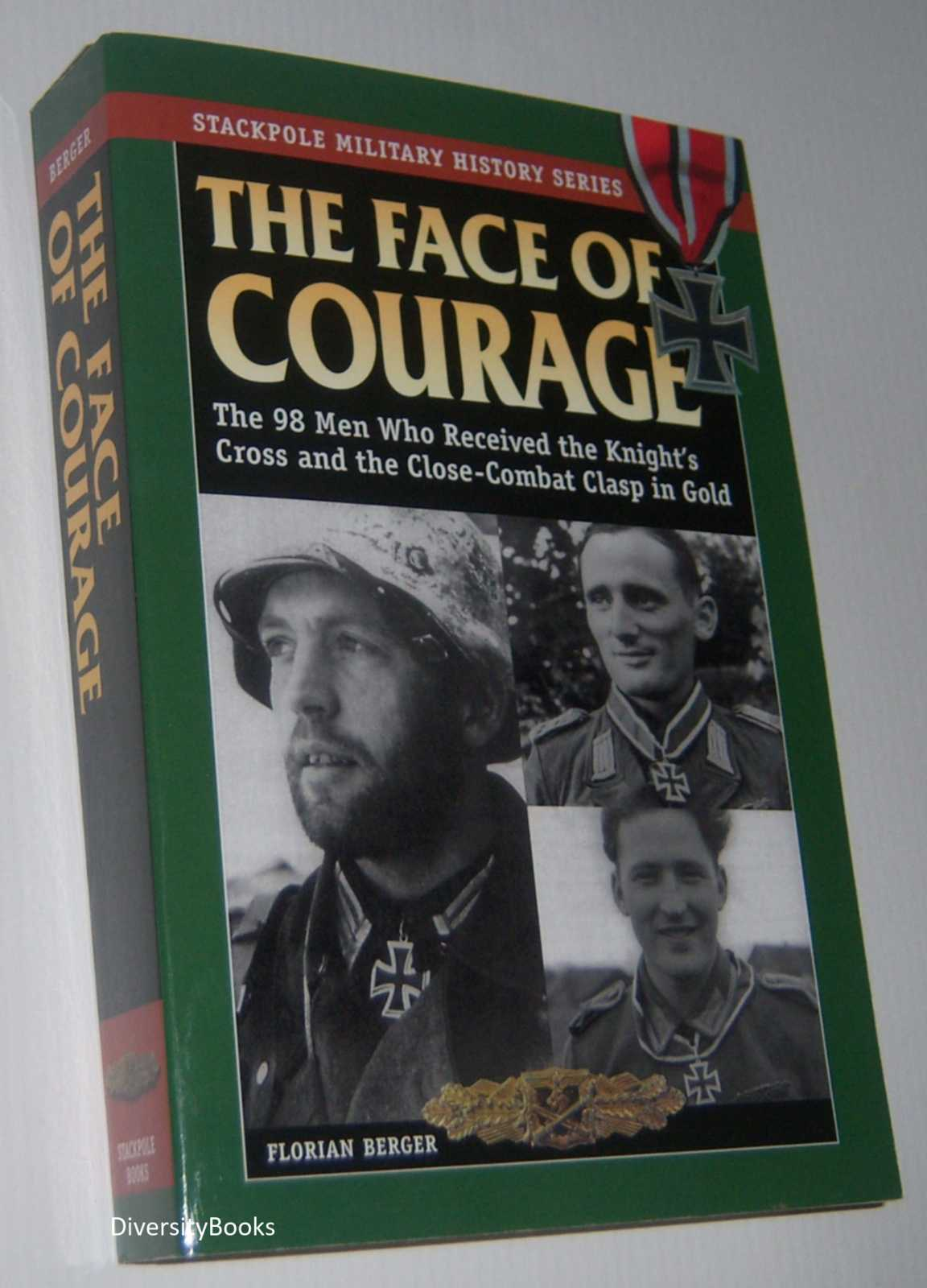Image for THE FACE OF COURAGE: The 98 Men Who Received the Knight's Cross and the Close -Combat Clasp in Gold