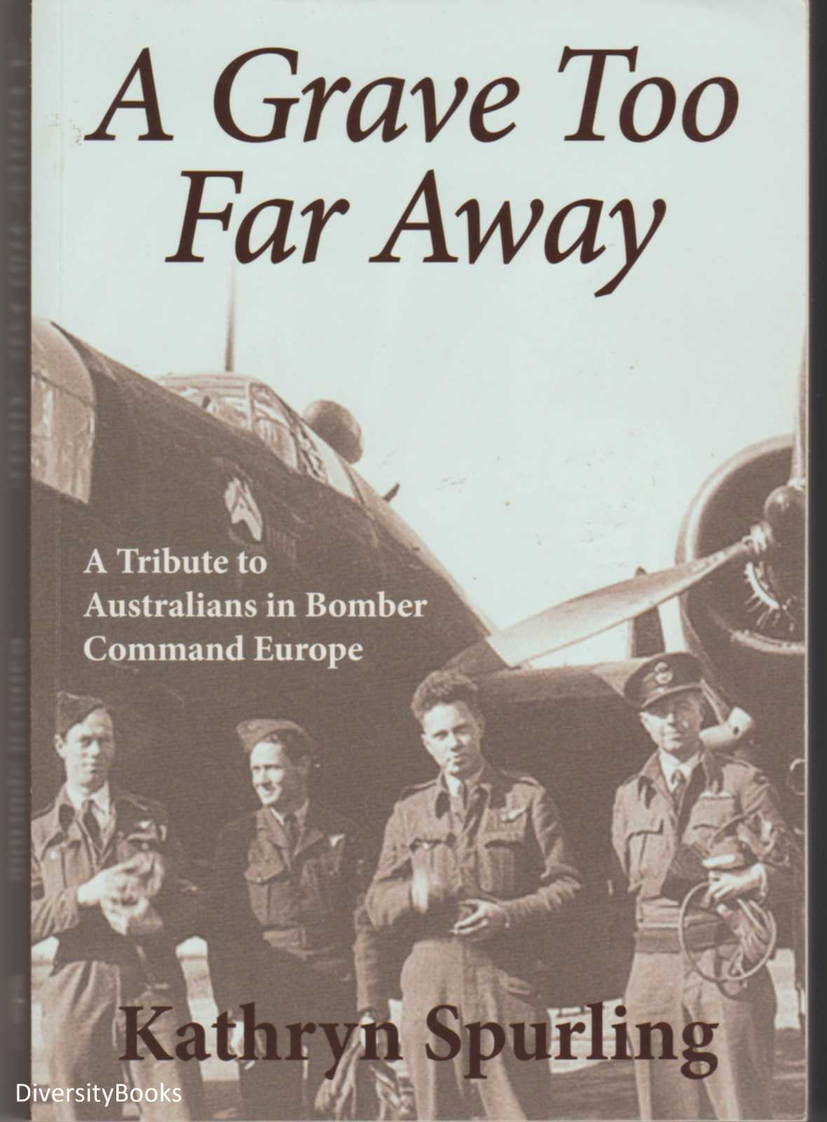 Image for A GRAVE TOO FAR AWAY: A Tribute to Australians in Bomber Command Europe