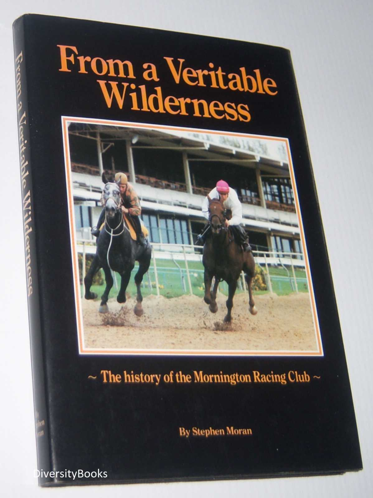 Image for FROM A VERITABLE WILDERNESS : The History of the Mornington Racing Club