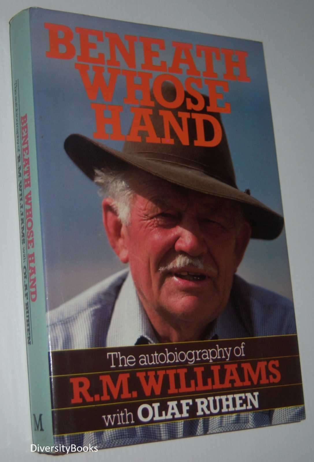 Image for BENEATH WHOSE HAND: The Autobiography of R.M. Williams