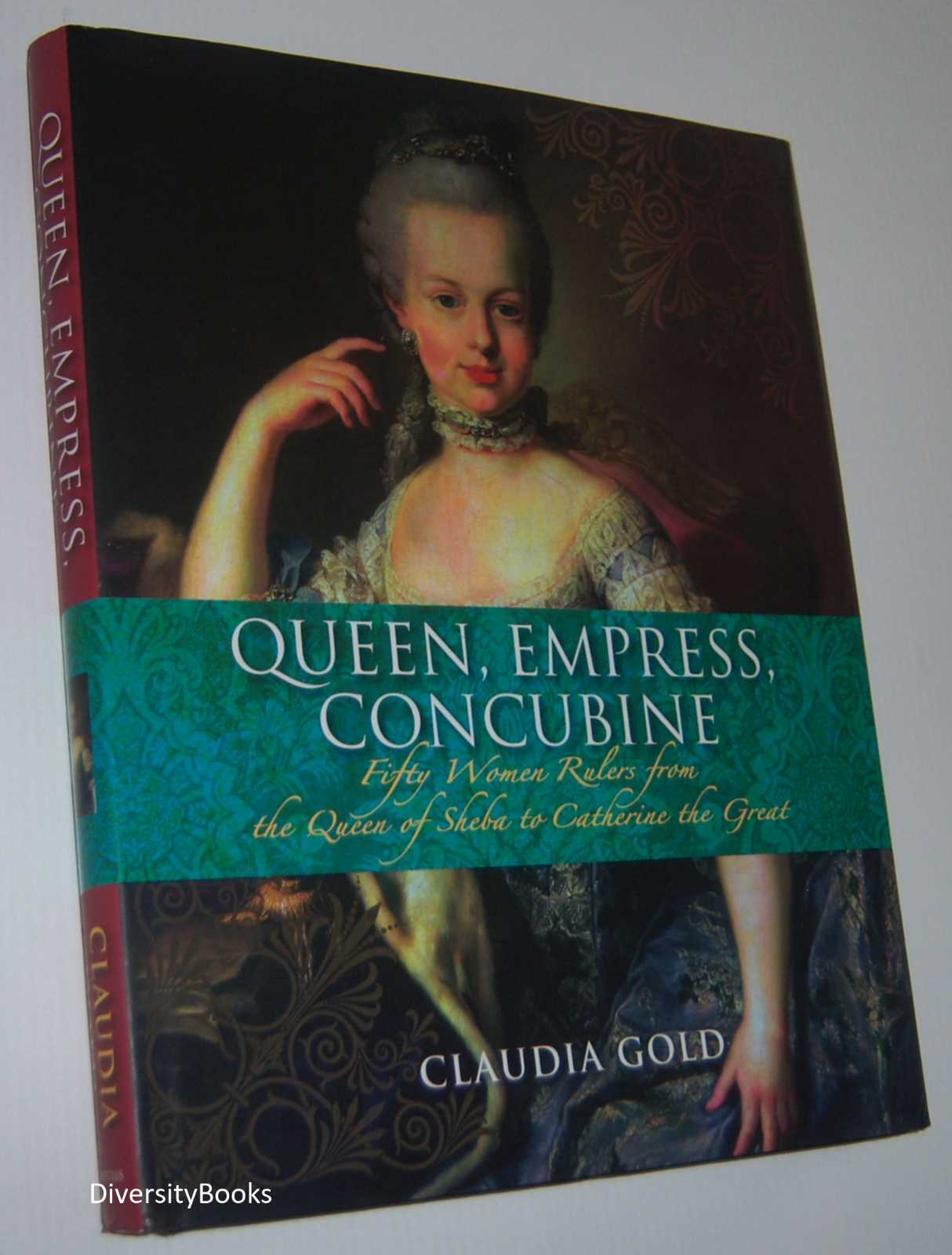 Image for QUEEN, EMPRESS, CONCUBINE: Fifty Women Rulers from the Queen of Sheba to Catherine the Great