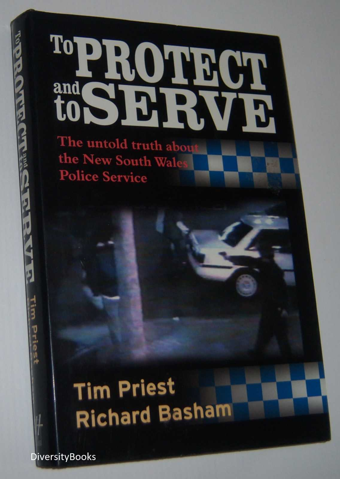Image for TO PROTECT AND TO SERVE: The Untold Truth about the New South Wales Police Service