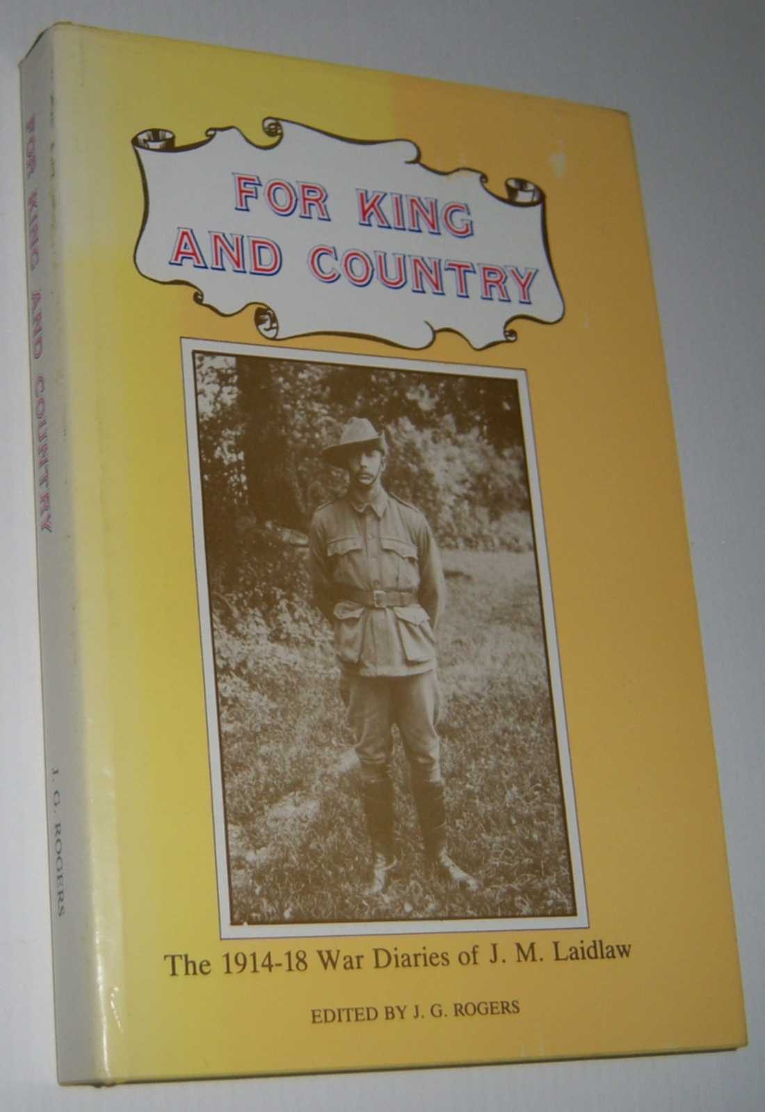 Image for FOR KING AND COUNTRY: The 1914-1918 War Diaries of J.M. Laidlaw  (Limited Edition)
