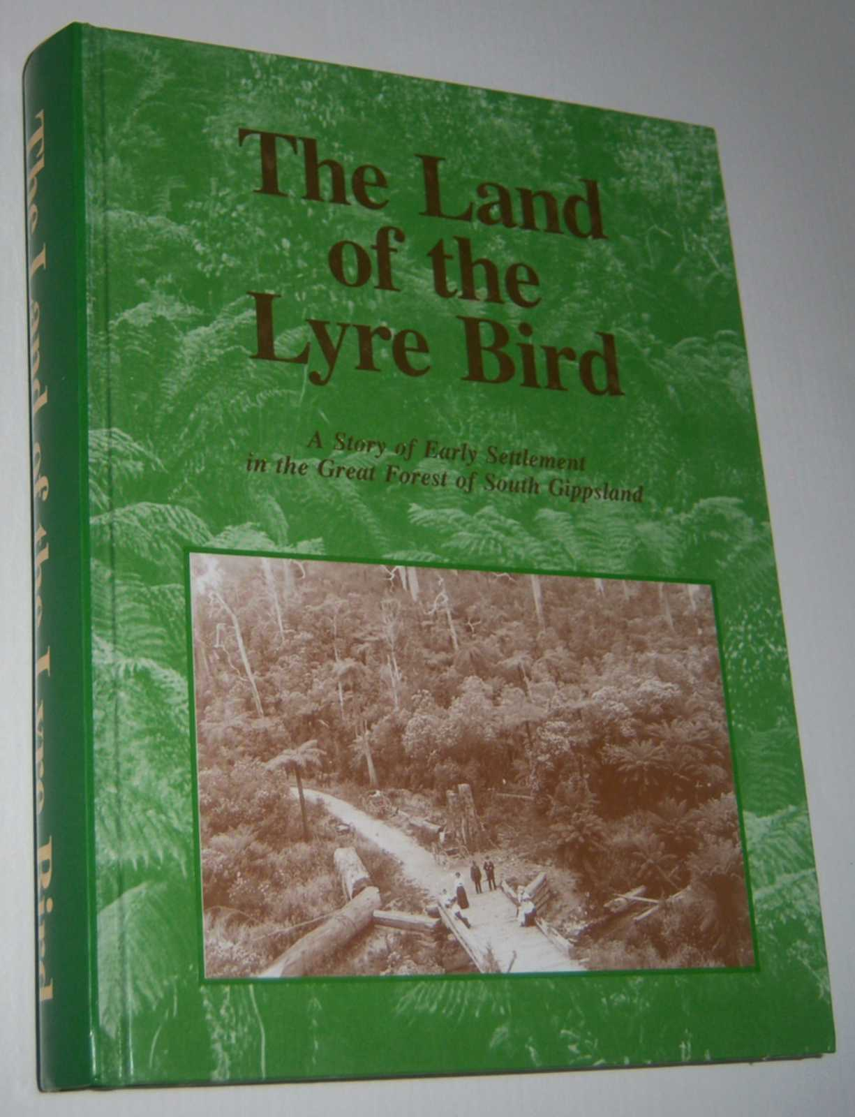 Image for THE LAND OF THE LYRE BIRD: A Story of Early Settlement in the Great Forest of South Gippsland