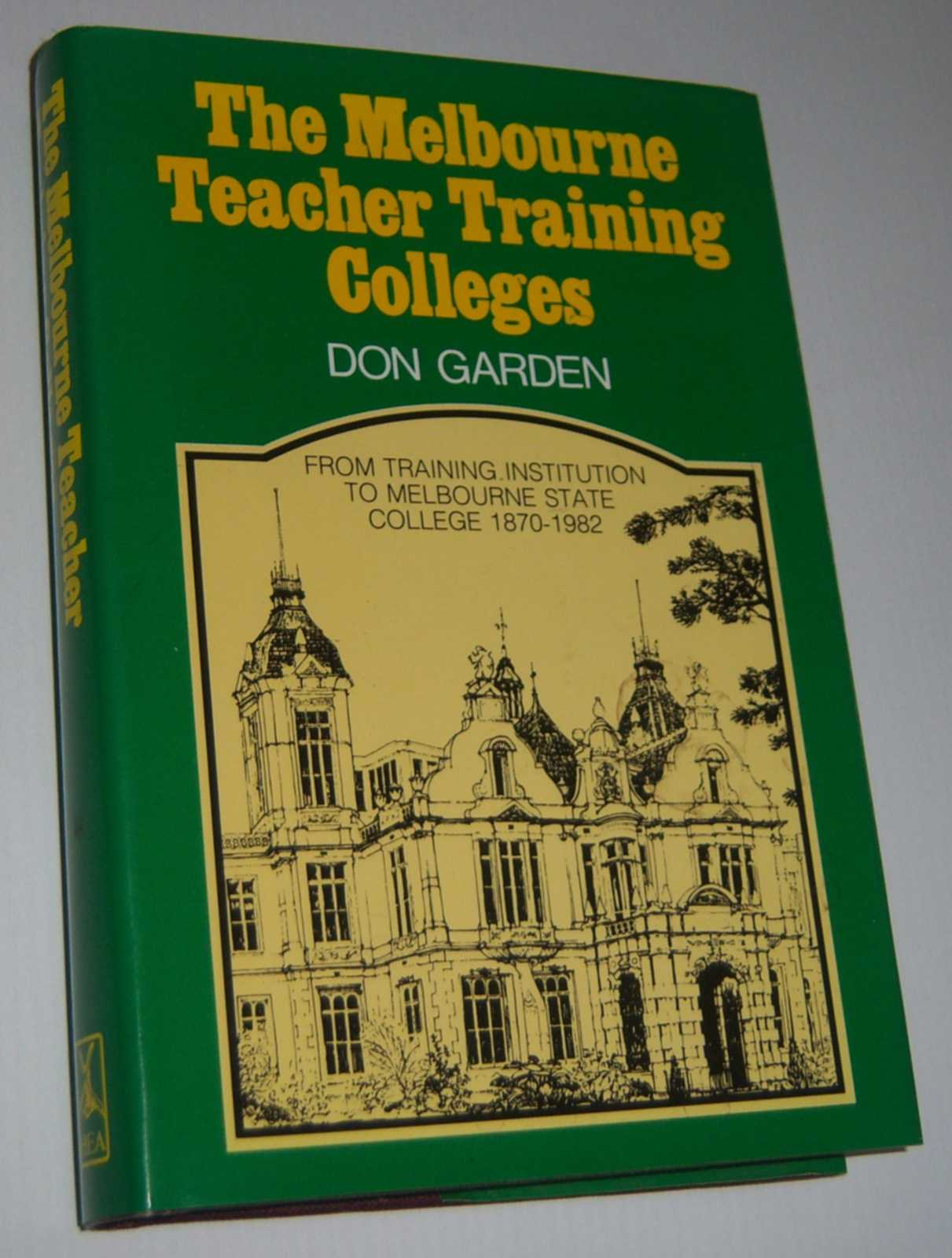 Image for THE MELBOURNE TEACHER TRAINING COLLEGES: From Trining Institution to Melbourne State College 1870-1982