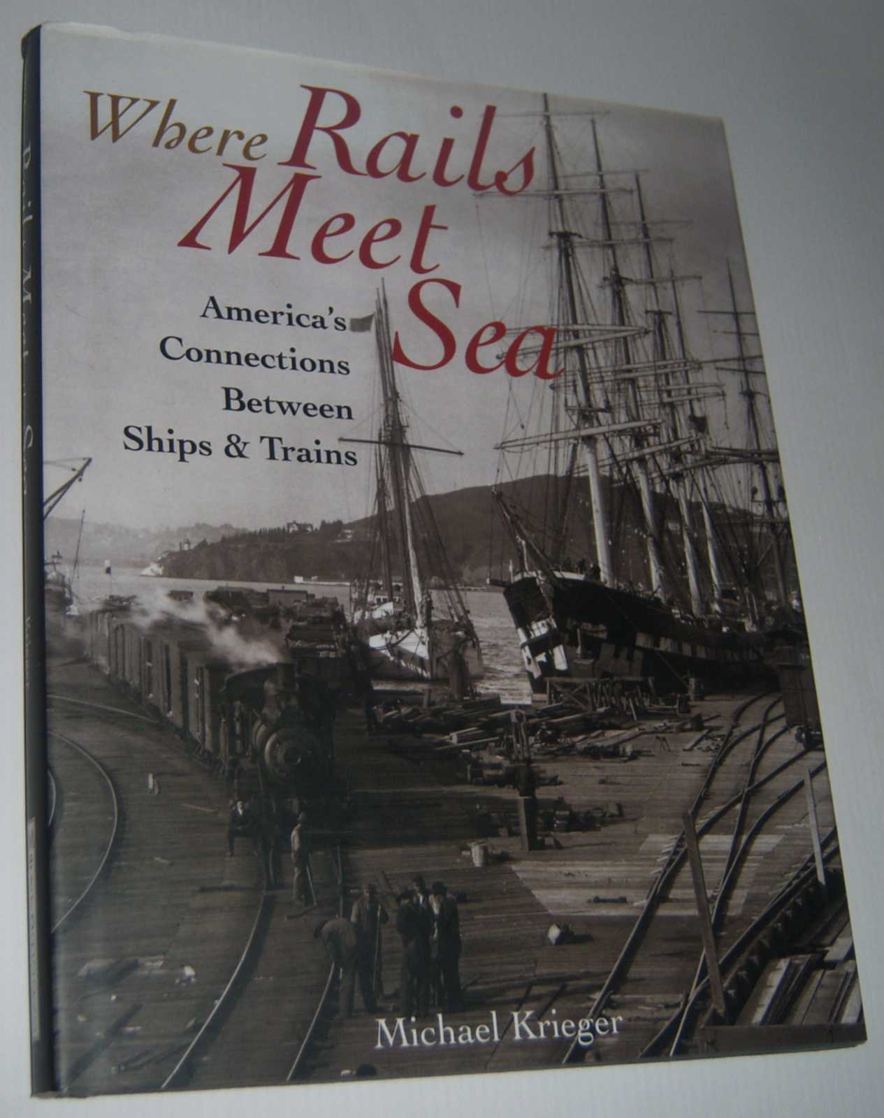 Image for WHERE RAILS MEET THE SEA: America's Connections Between Ships and Trains