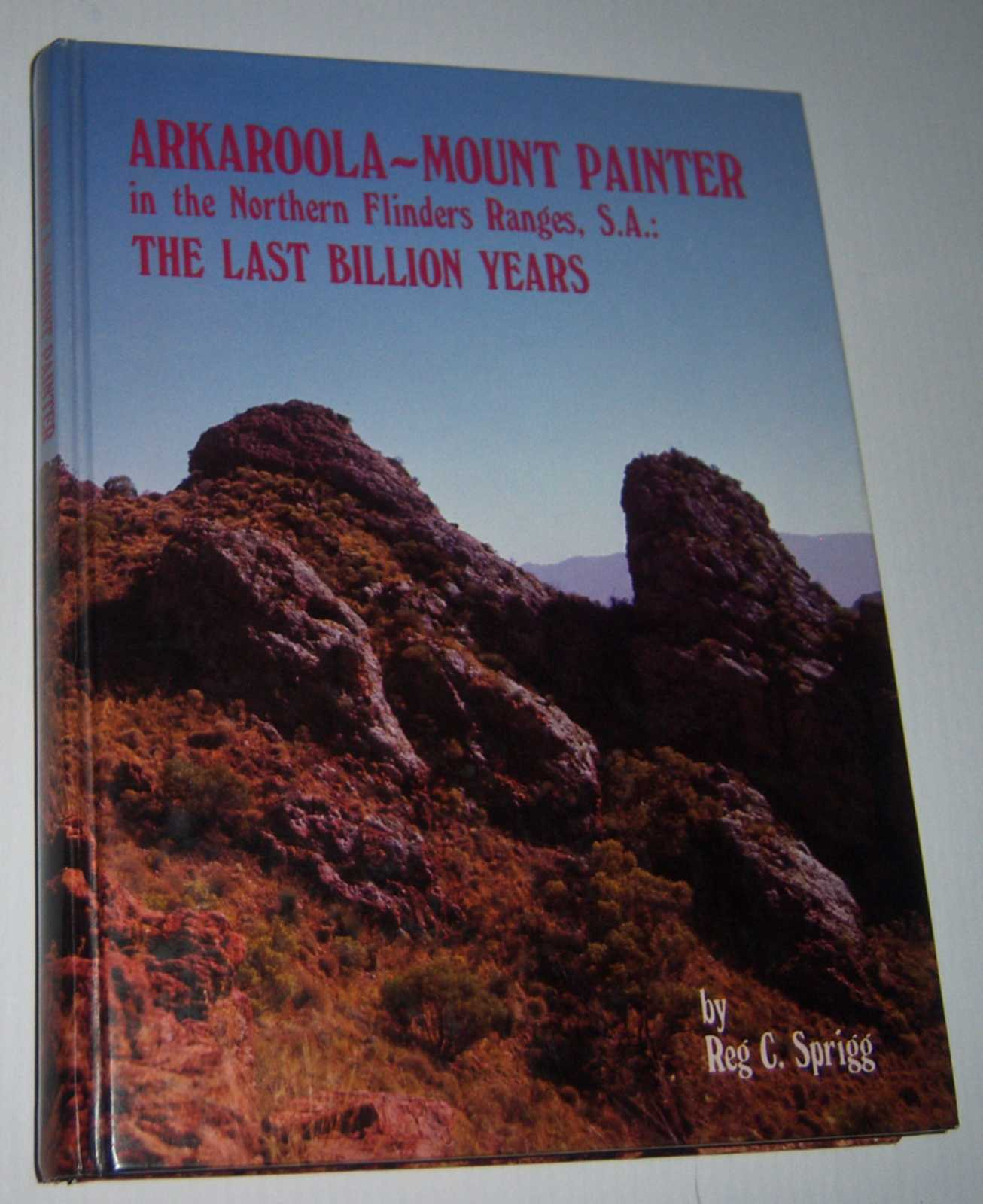 Image for ARKAROOLA-MOUNT PAINTER IN THE NORTHERN FLINDERS RANGES, S.A: The Last Billion Years  (Signed Copy)