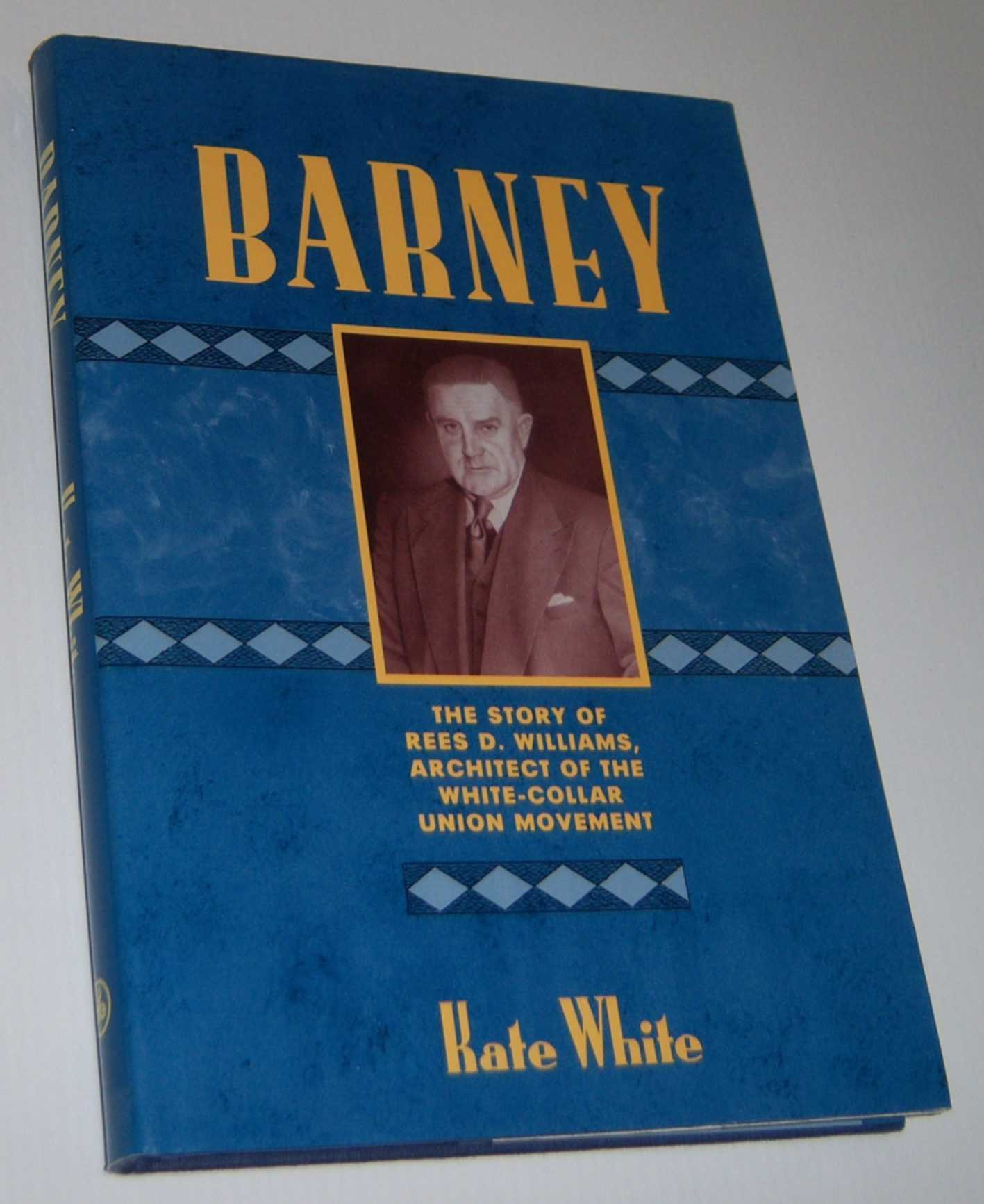 Image for BARNEY: The Story of Rees D. Williams, Architect of the White-Collar Union Movement.