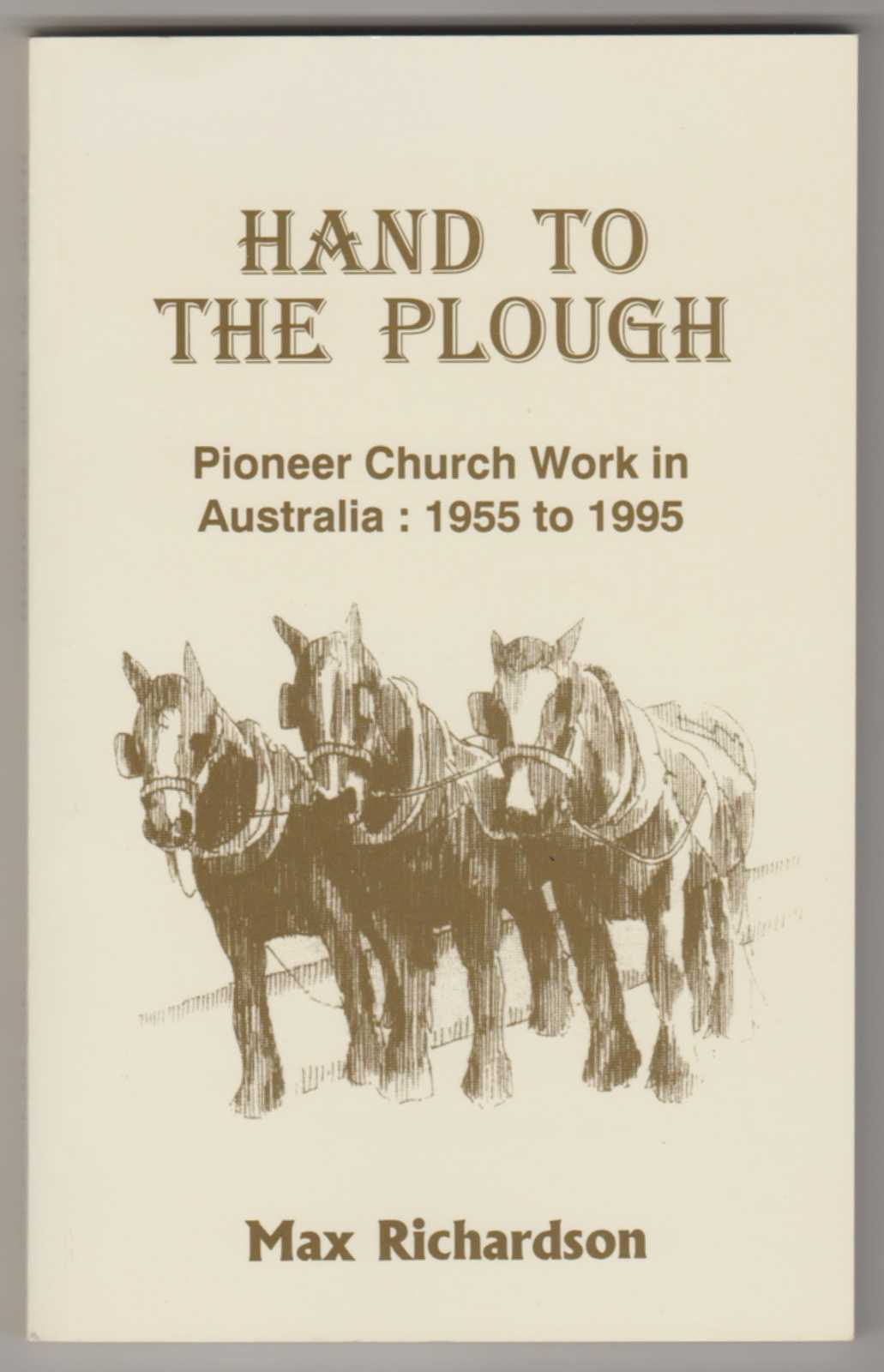 Image for HAND TO THE PLOUGH: Pioneer Church Work in Australia 1955 to 1995