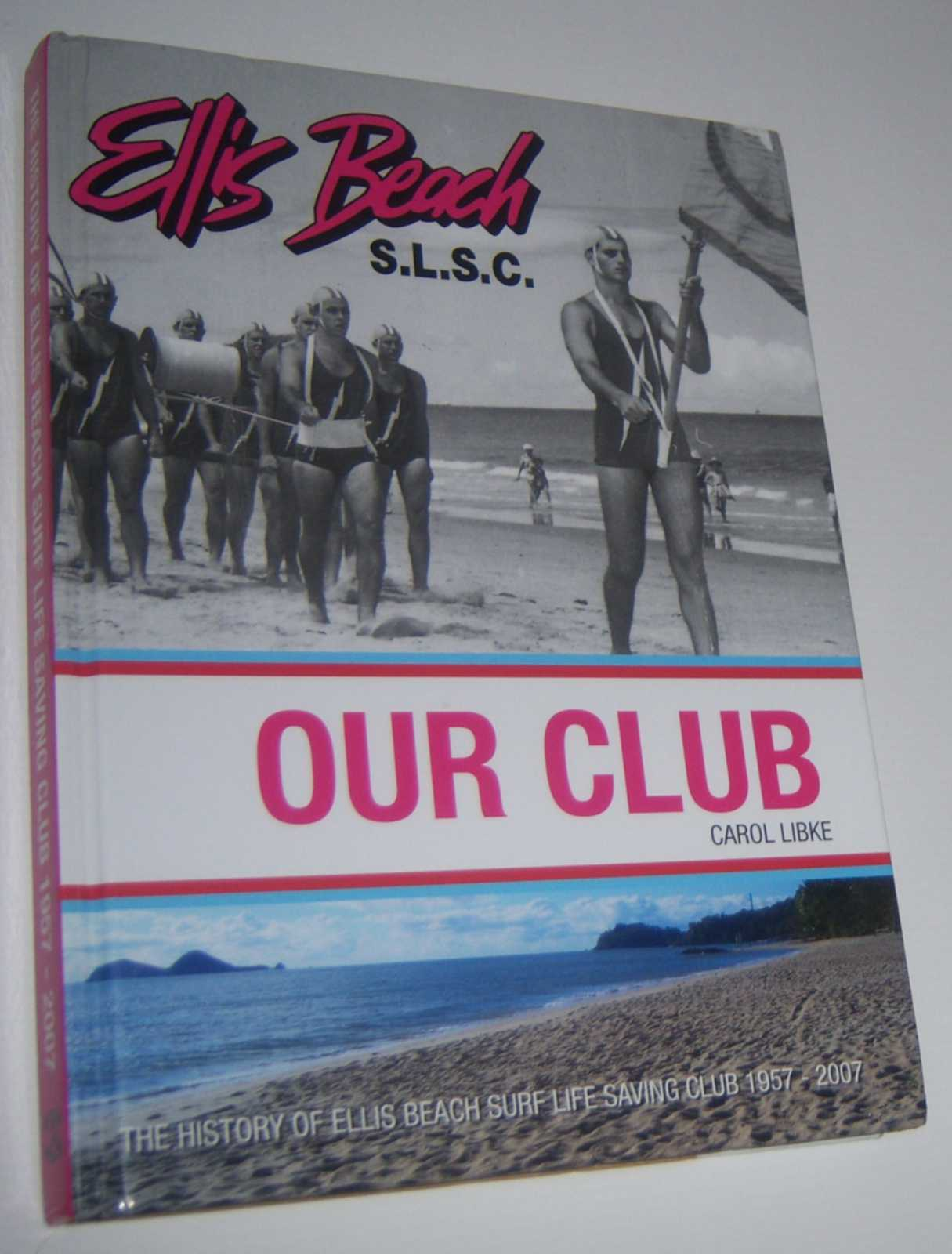 Image for ELLIS BEACH: Our Club. The History of Ellis Beach Surf Life Saving Club  1957-2007