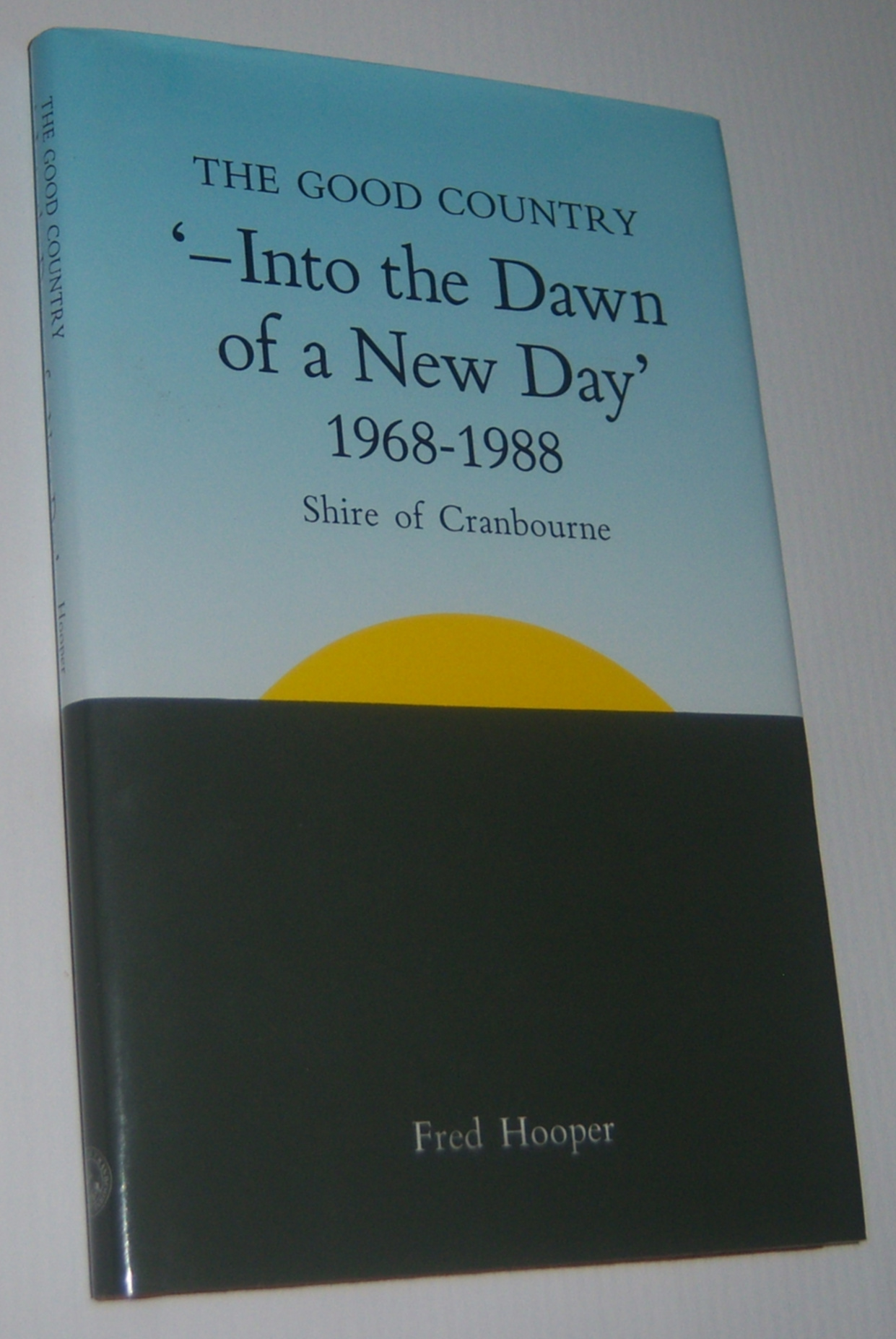 Image for THE GOOD COUNTRY ' - Into the Dawn of a New Day ' (1968-1988) Shire of Cranbourne