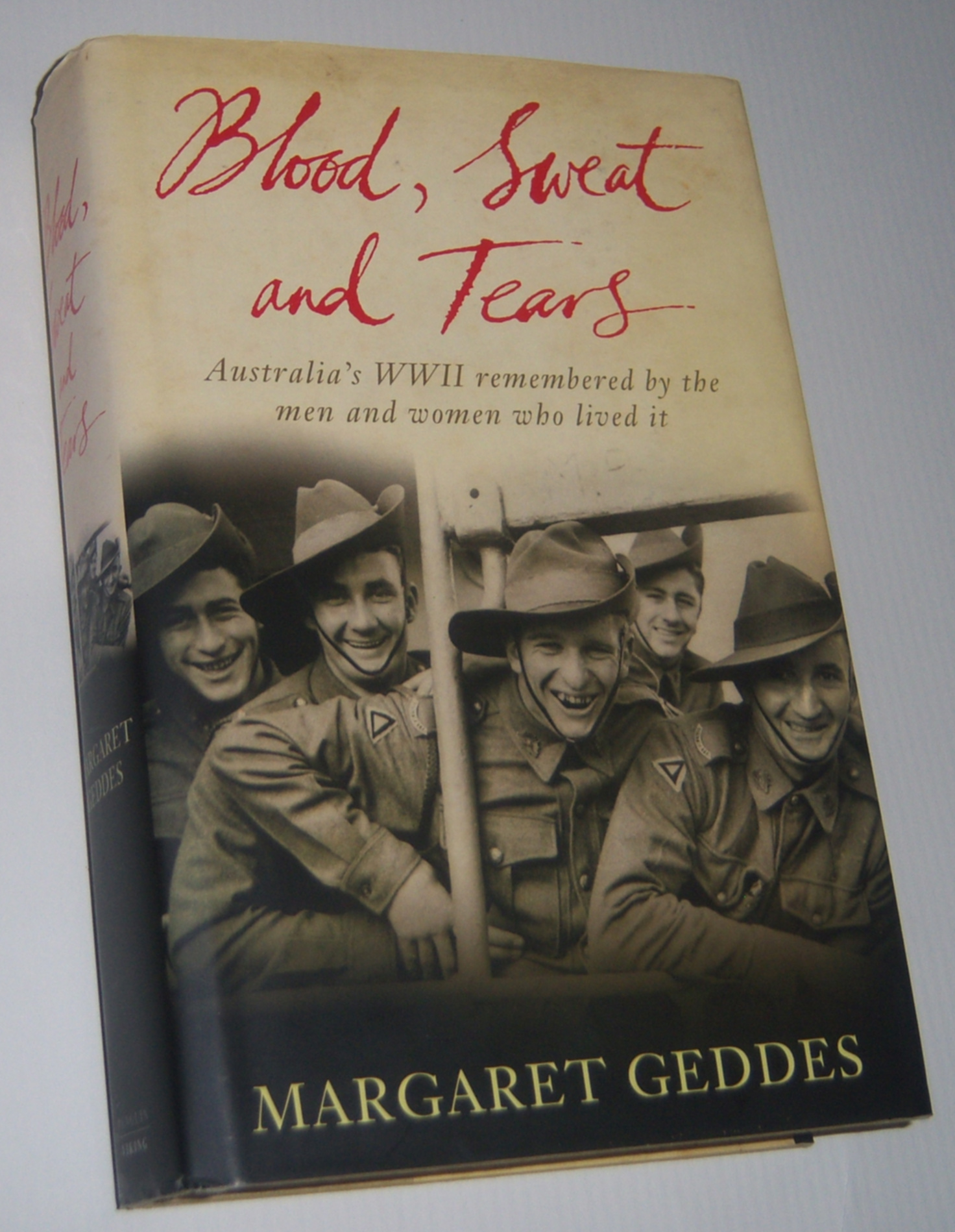 Image for BLOOD, SWEAT AND TEARS:  Australia's WWII Remembered by the Men and Women Who Lived It