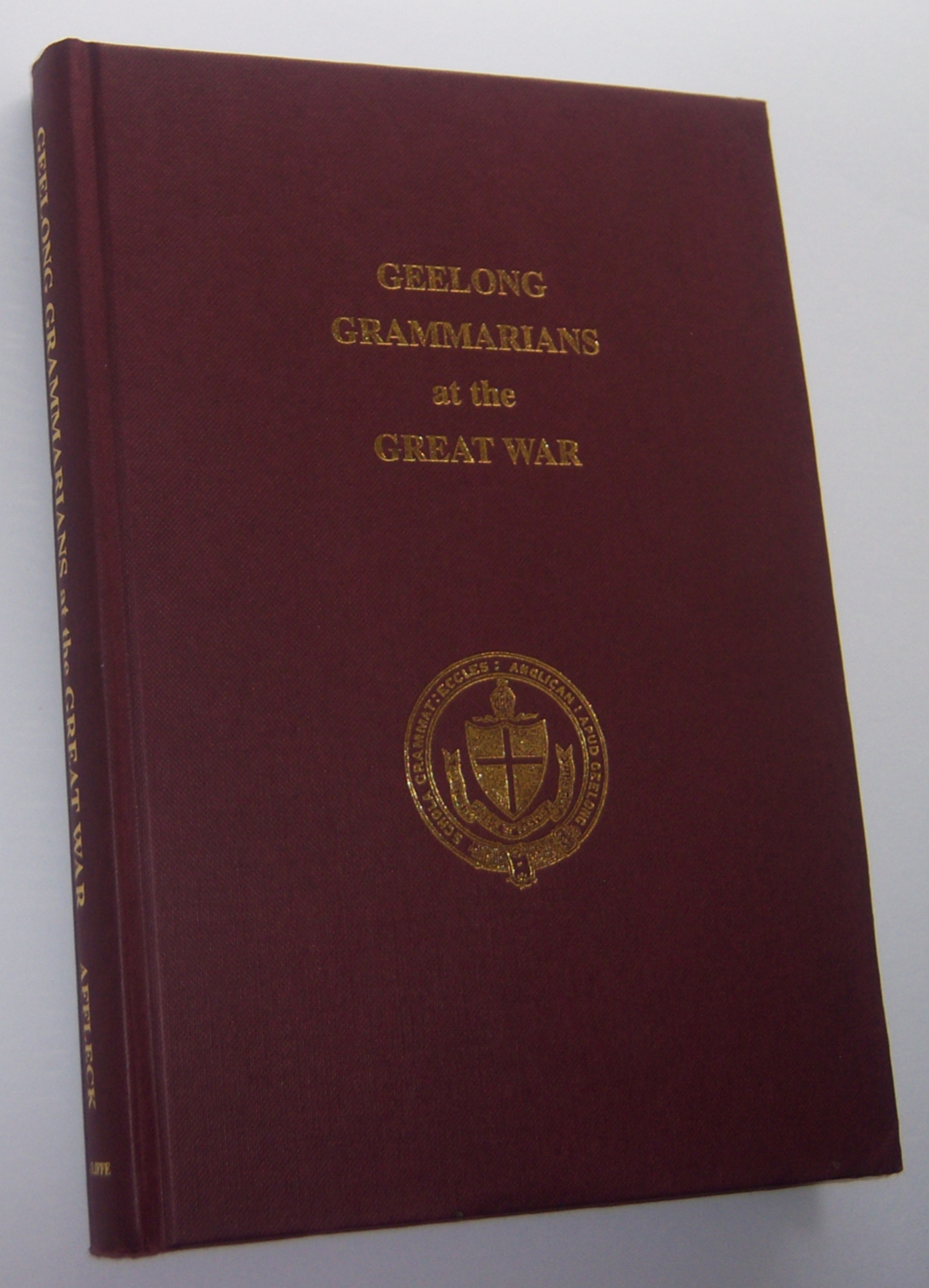 Image for GEELONG GRAMMARIANS AT THE GREAT WAR (Inscribed and Signed Copy)
