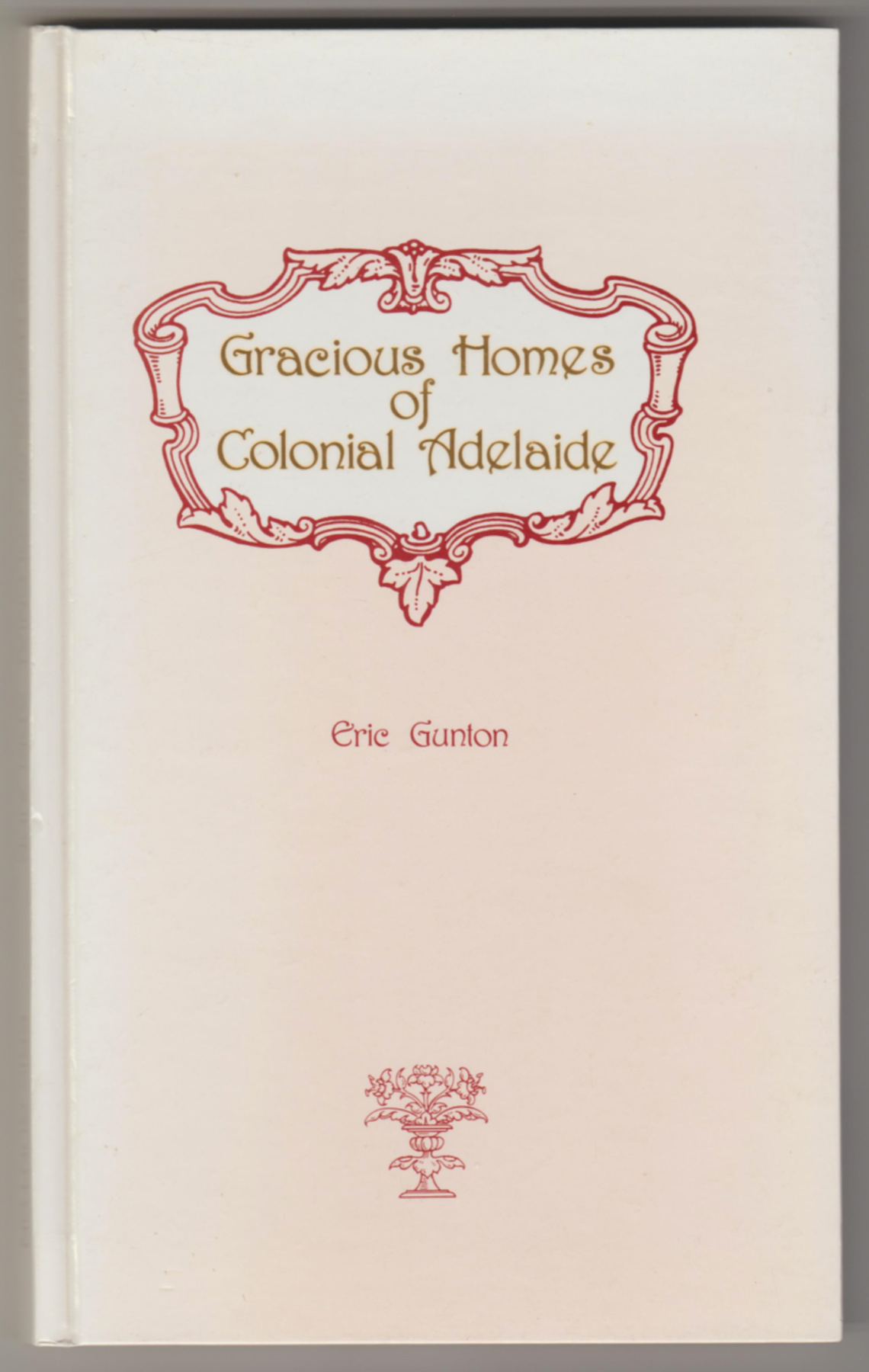 Image for GRACIOUS HOMES OF COLONIAL ADELAIDE