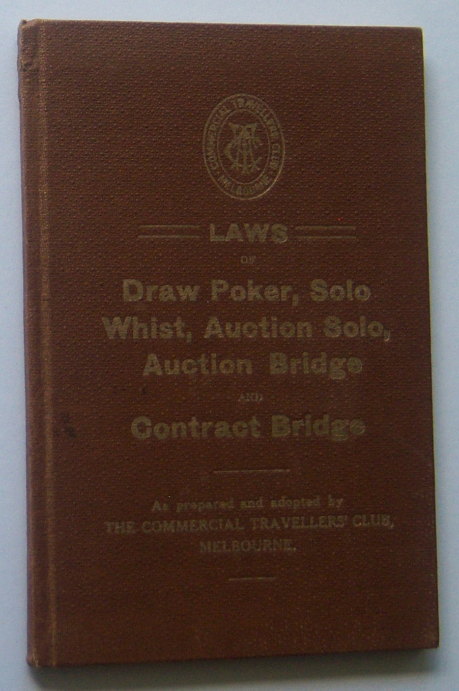 Image for LAWS OF DRAW POKER, SOLO WHIST, AUCTION SOLO,  AUCTION BRIDGE AND CONTRACT BRIDGE (As prepared and adopted by the Commerical Travellers' Club, Melbourne