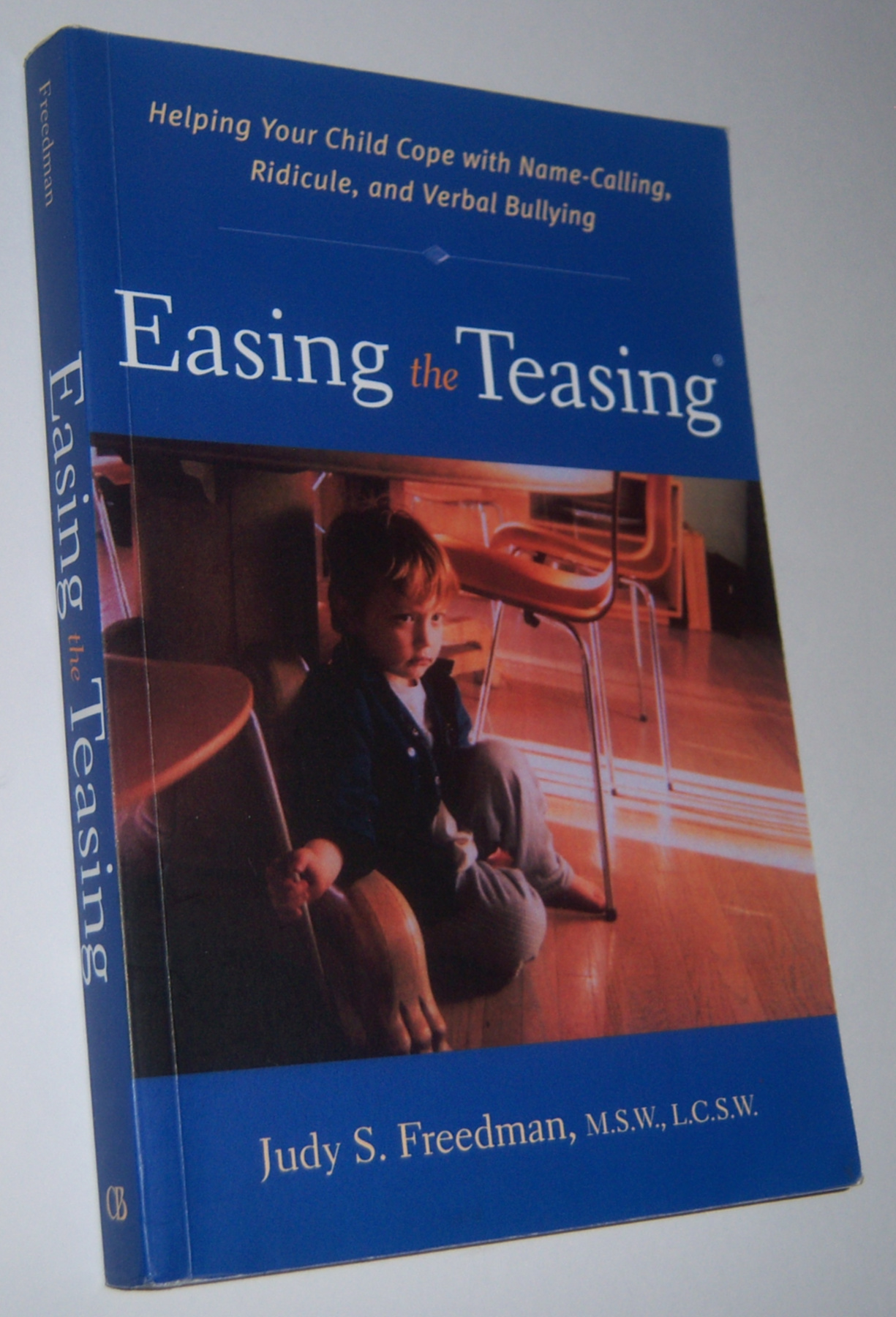 Image for EASING THE TEASING : Helping Your Child Cope with Name-Calling, Ridicule, and Verbal Bullying