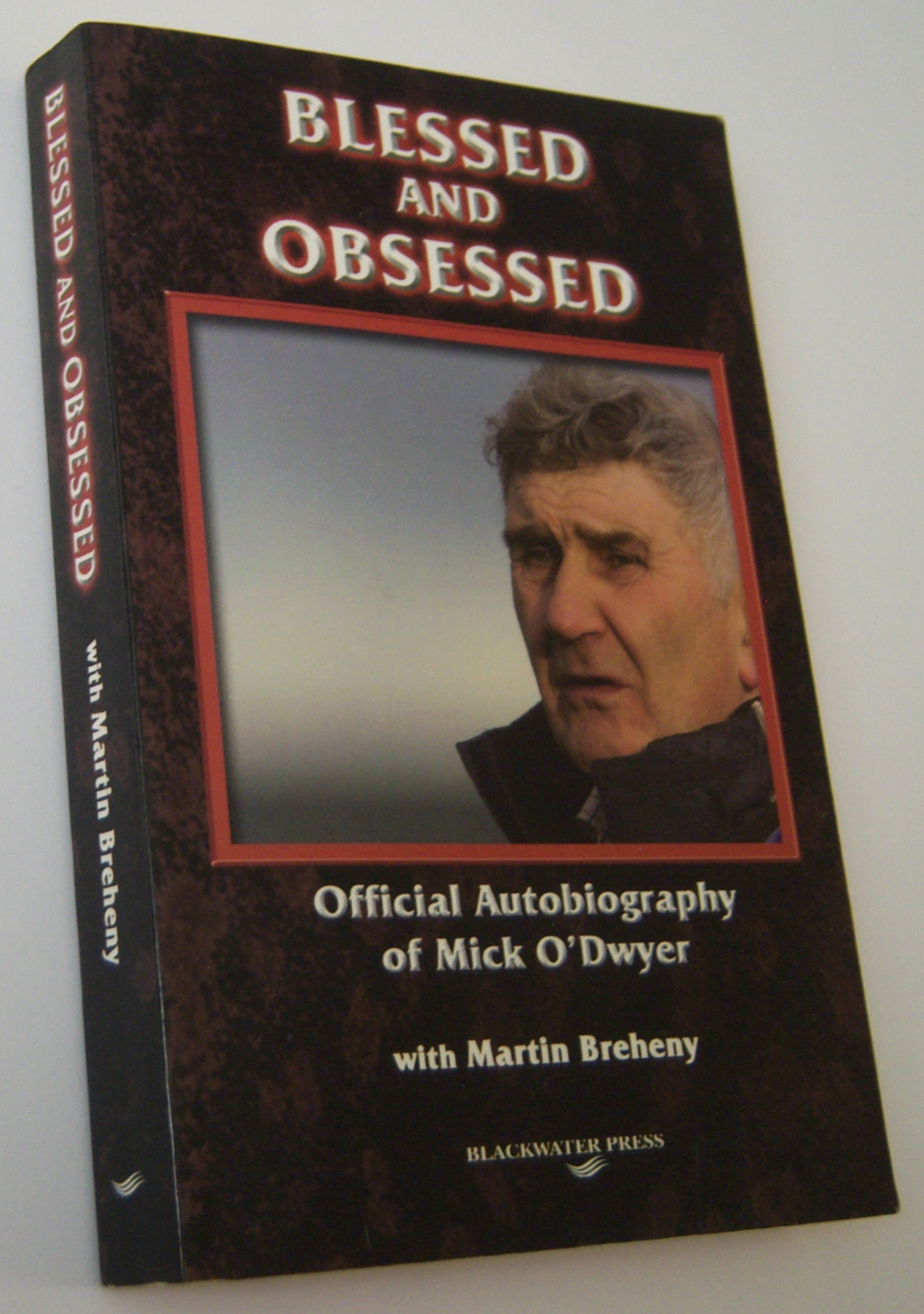 Image for BLESSED AND OBSESSED: Official Autobiography of Mick O'Dwyer