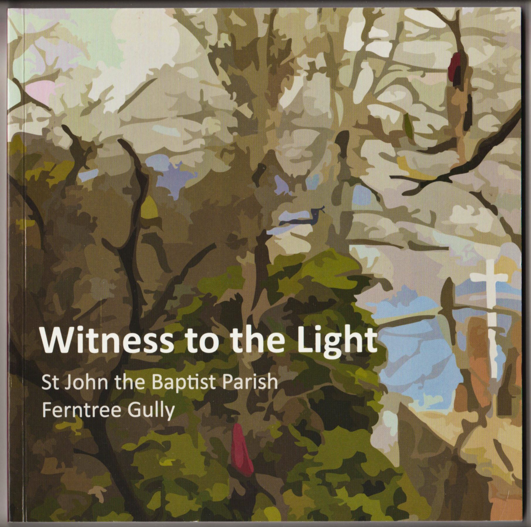 Image for WITNESS TO THE LIGHT. St John the Baptist Parish Ferntree Gully: A Centenary Anthology