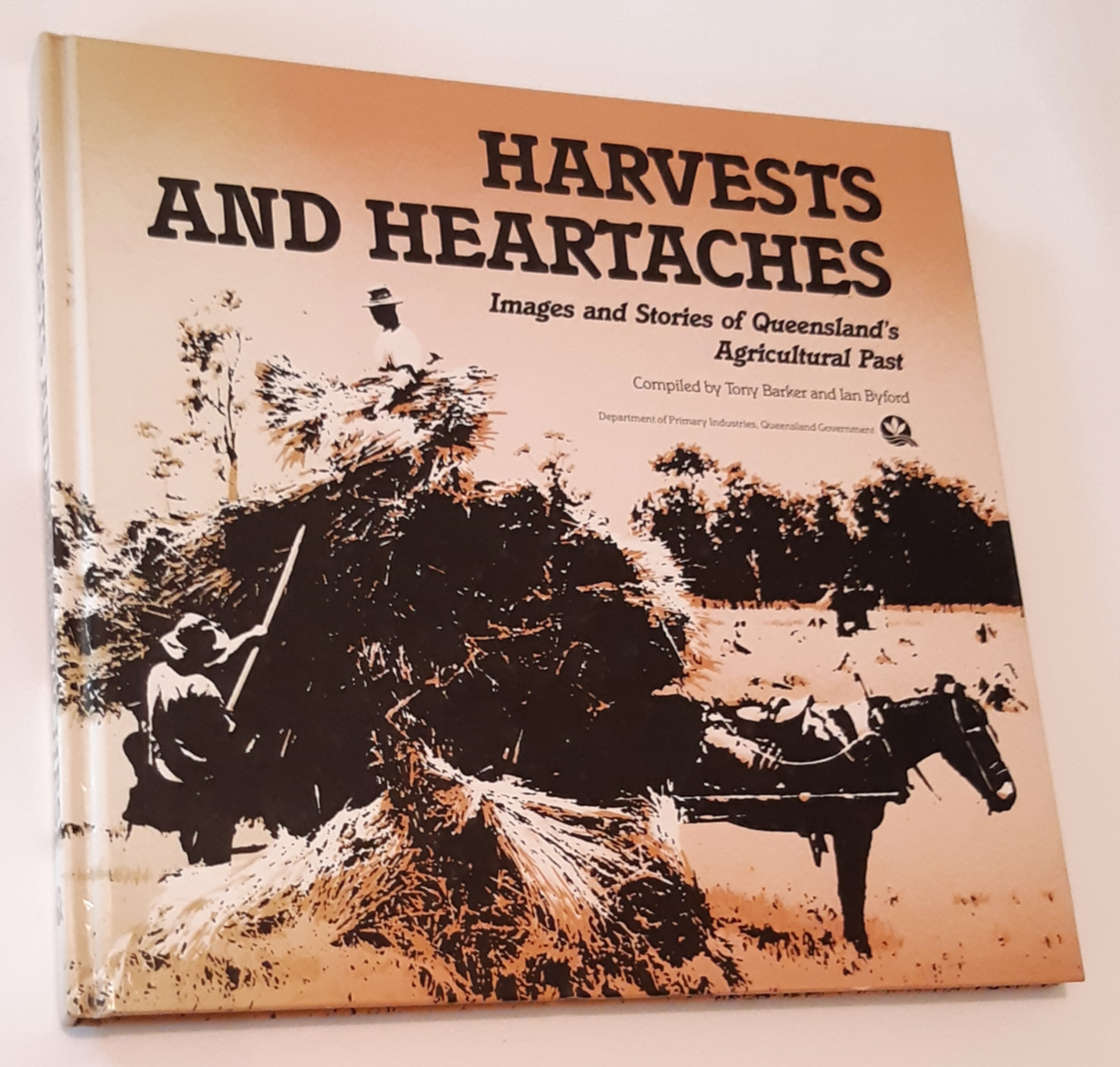 Image for HARVESTS AND HEARTACHES: Images and Stories of Queensland's Agricultural Past