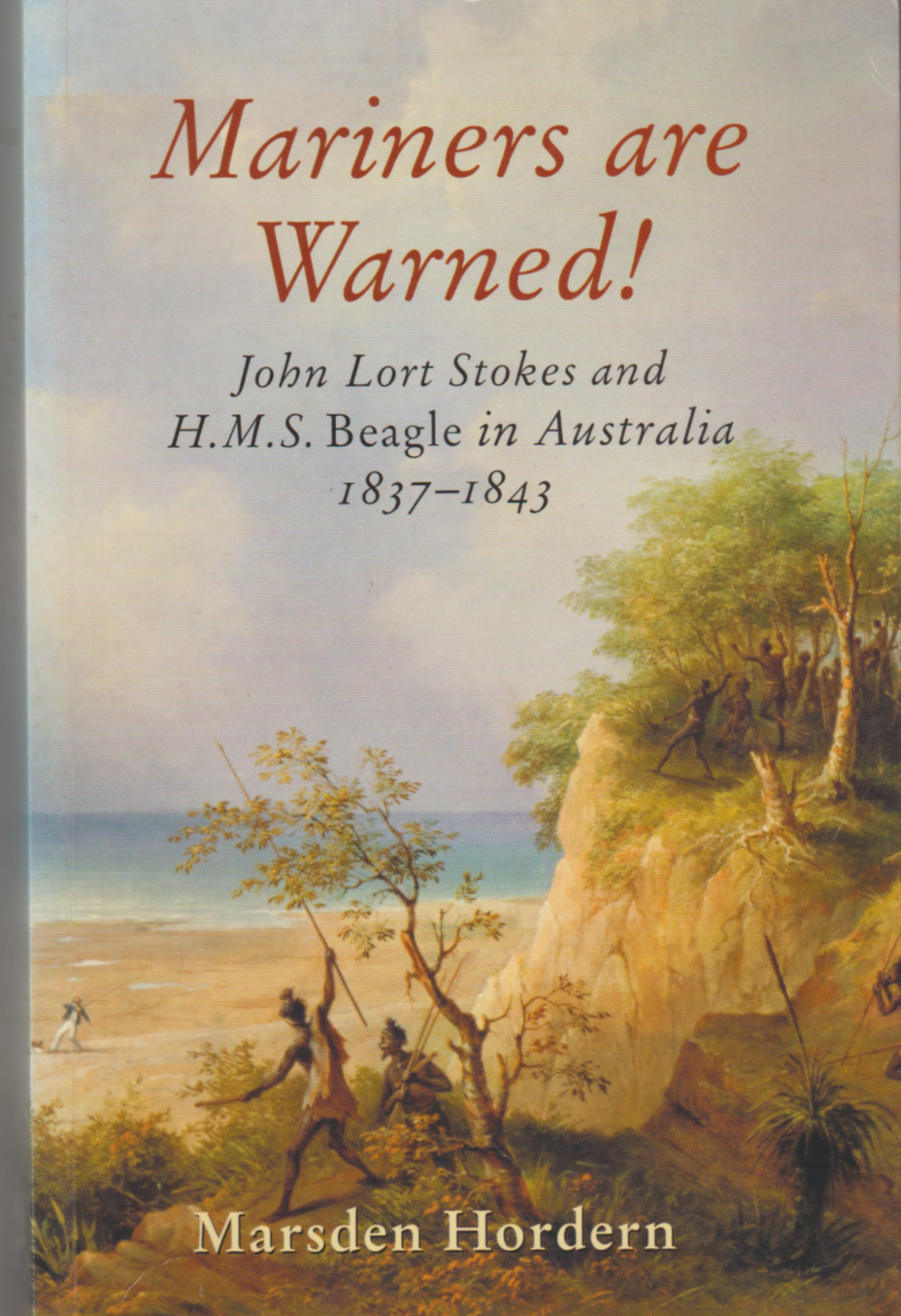 Image for MARINERS ARE WARNED!: John Lort Stokes and H. M. S. Beagle in Australia 1837-1843