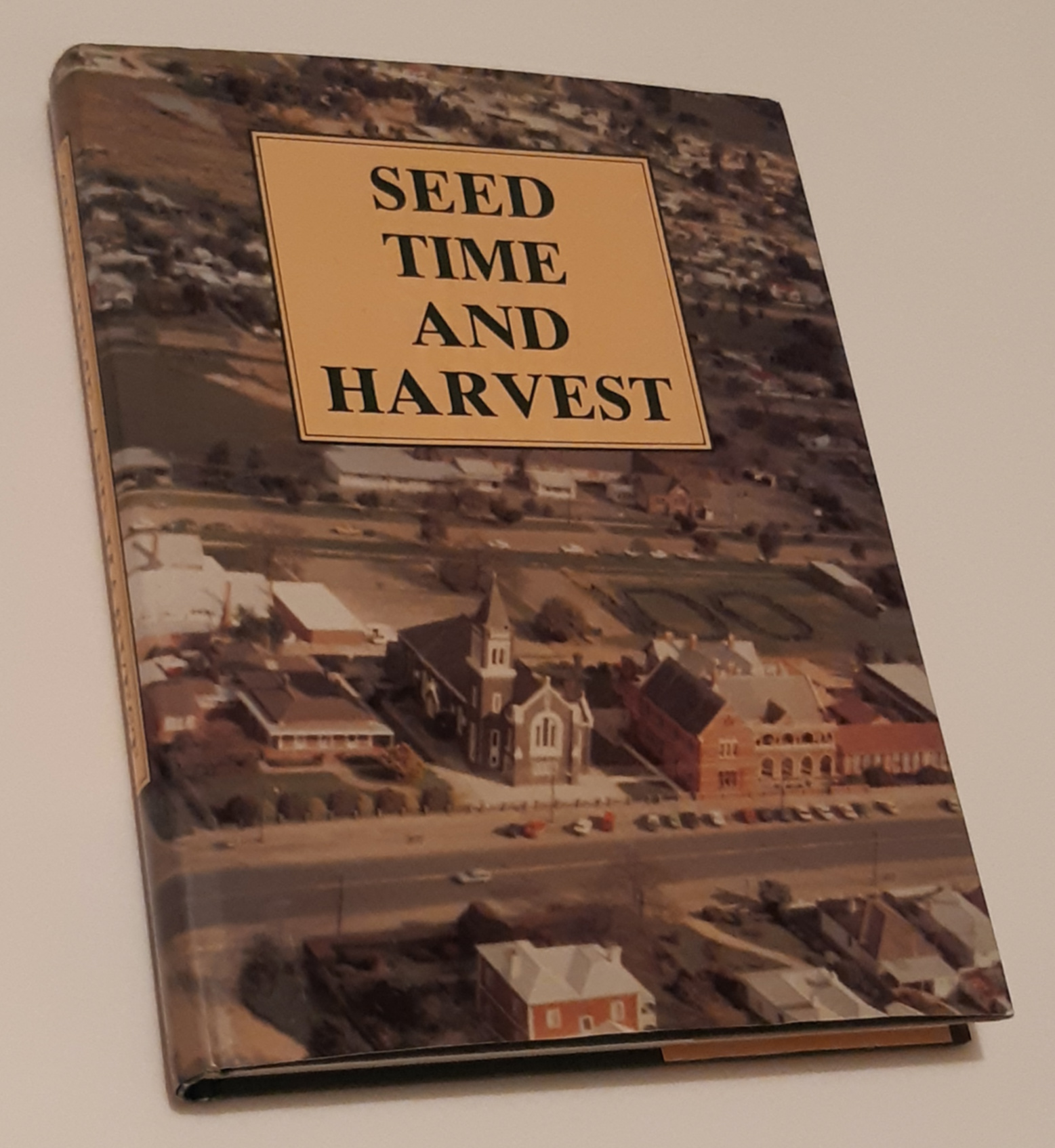 Image for SEED TIME AND HARVEST: The History of the Catholic Parish of Ararat 1858-1988