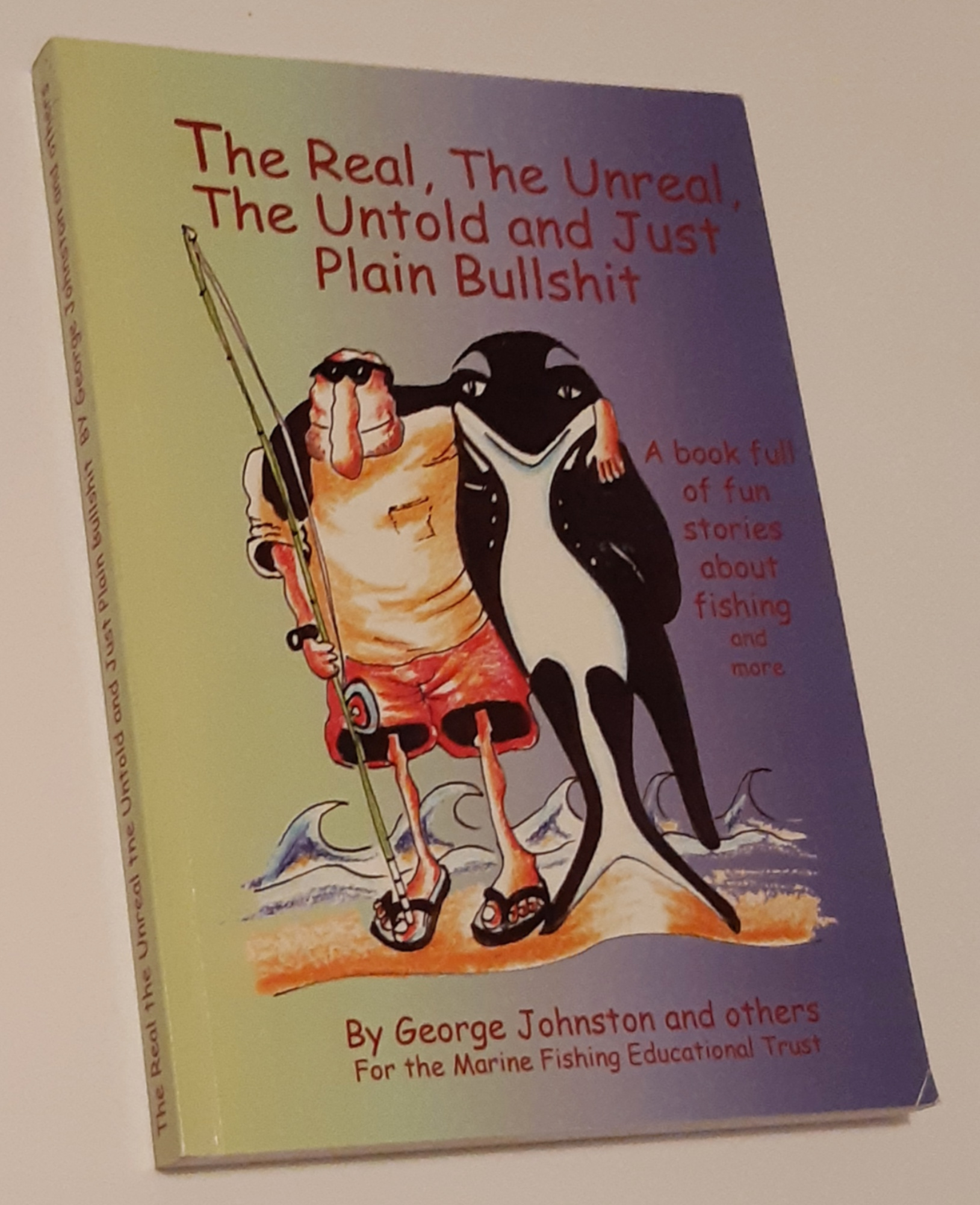Image for THE REAL, THE UNREAL, THE UNTOLD AND JUST PLAIN BULLSHIT (Signed and Inscribed Copy)