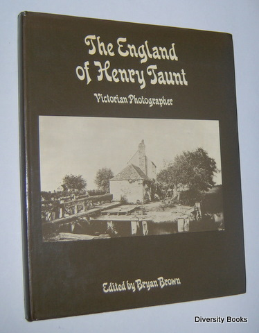 Image for THE ENGLAND OF HENRY TAUNT: Victorian Photographer. His Thames, His Oxford, His Home Counties and Travels, His Portraits, Times and Ephemera