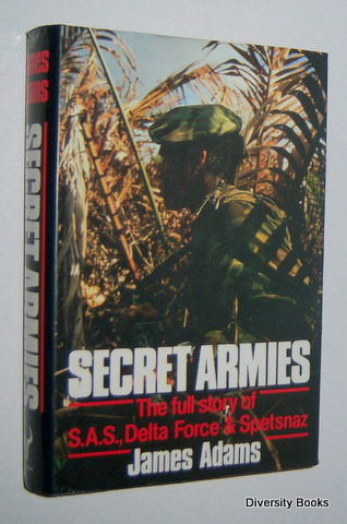 Image for SECRET ARMIES : The Full Story of S.A.S., Delta Force, & Spetsnaz