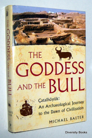 Image for THE GODDESS AND THE BULL : Catalhoyuk. An Archaeological Journey To The Dawn Of Civilization