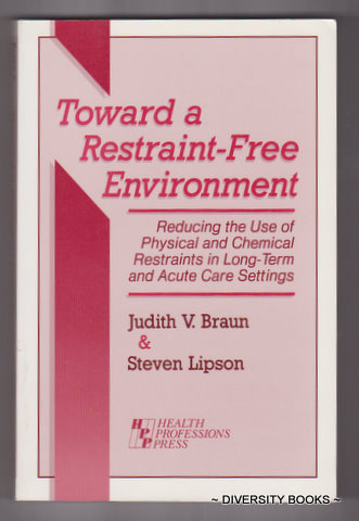 Image for TOWARD A RESTRAINT-FREE ENVIRONMENT : Reducing the Use Of Physical and Chemical Restraints in Long-term and Acute-Care Settings