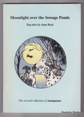 Image for MOONLIGHT OVER THE SEWAGE PONDS : A Collection of Articles Concerning the Dogs in the Buck Family's Life